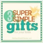 3 super simple fun gifts for your kids