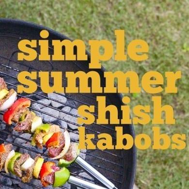 simple summer shish kabobs