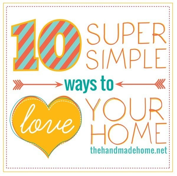 Simplifying Your Home: 10 Simple Ways To Love Your Home