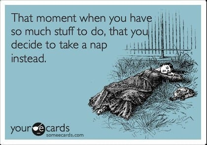 that_moment_when_you_have_so_much_to_do_you_take_a_nap_instead
