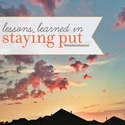 lessons learned in staying put