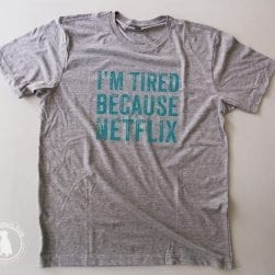 I'm_tired_because_netflix_unisex_placement
