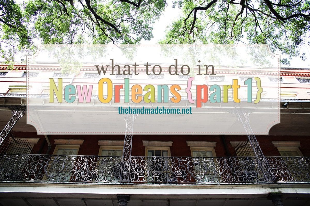 What to do in new orleans part 1 the handmade home for Things to see new orleans